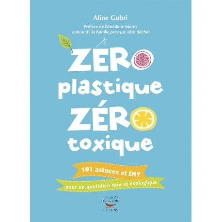 Zéro plastique, Zéro toxique 101 astuces et DIY