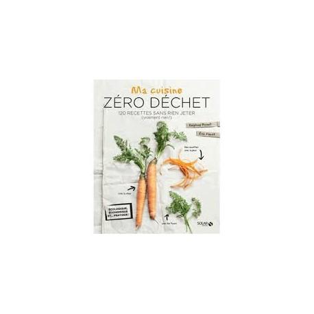 Ma cuisine Zéro Déchet : 120 recettes sans rien jeter ( Vraiment rien!)